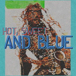Hot, Sweet And Blue